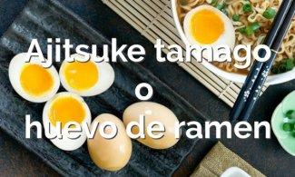 Ajitsuke tamago o huevo de ramen